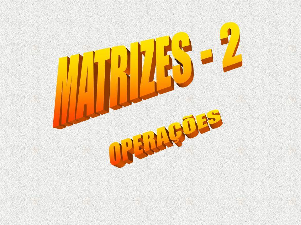 MATRIZES - 2 OPERAÇÕES