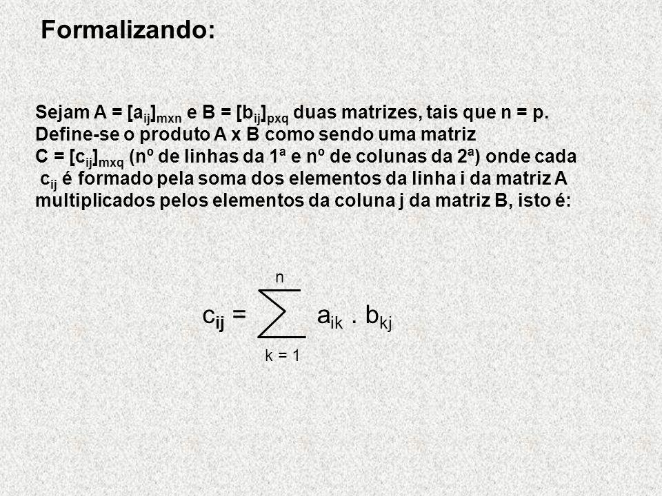 Formalizando: cij = aik . bkj