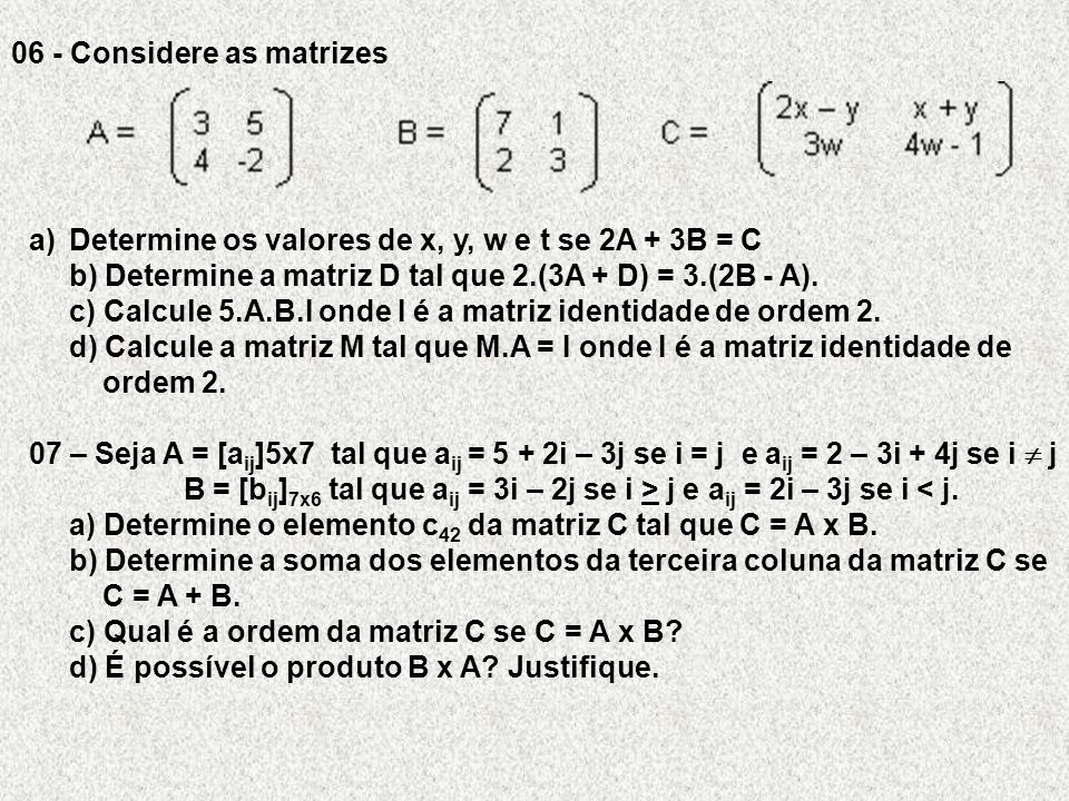 06 - Considere as matrizes