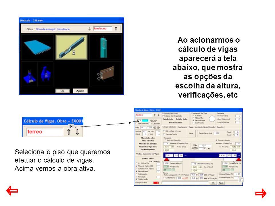 Ao acionarmos o cálculo de vigas aparecerá a tela abaixo, que mostra as opções da escolha da altura, verificações, etc