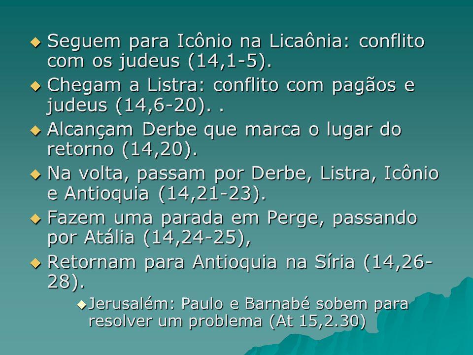Seguem para Icônio na Licaônia: conflito com os judeus (14,1-5).