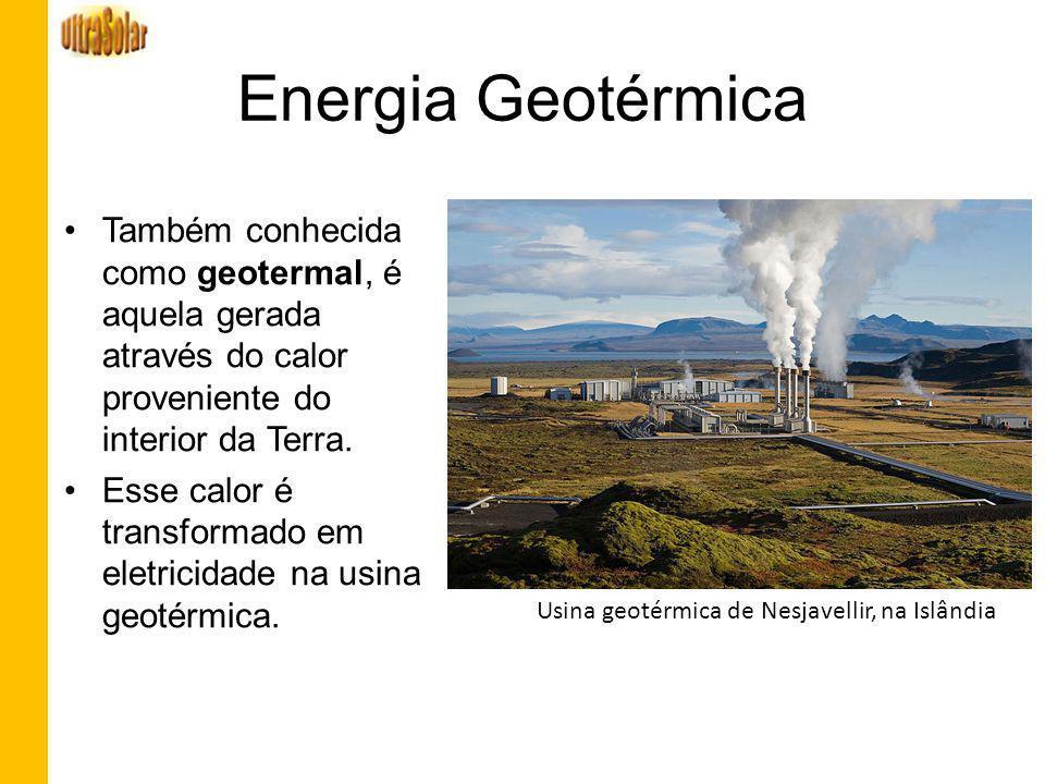 Energia Geotérmica Também conhecida como geotermal, é aquela gerada através do calor proveniente do interior da Terra.