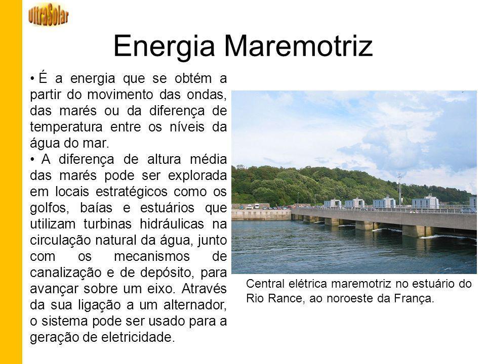 Energia Maremotriz É a energia que se obtém a partir do movimento das ondas, das marés ou da diferença de temperatura entre os níveis da água do mar.