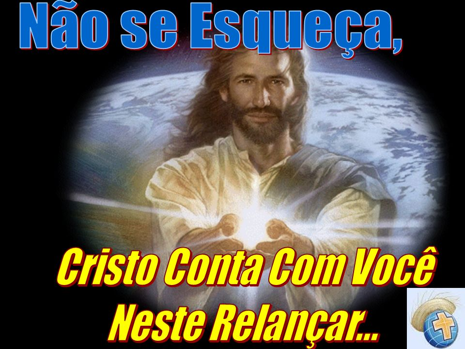 Não se Esqueça, Cristo Conta Com Você Neste Relançar...