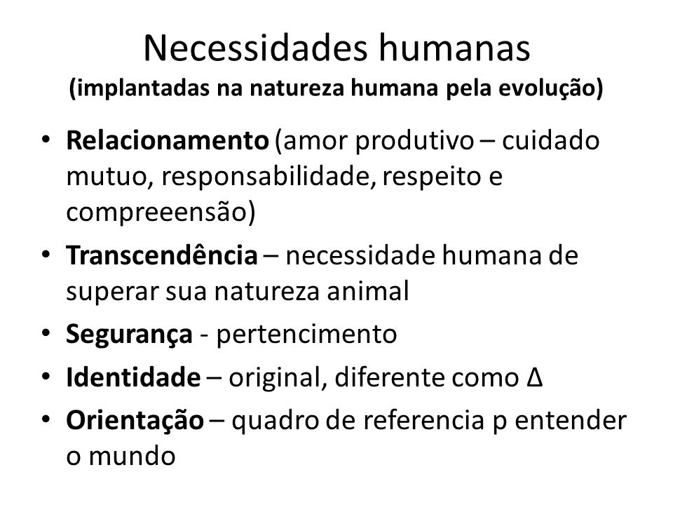 Necessidades humanas (implantadas na natureza humana pela evolução)