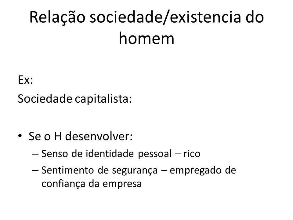 Relação sociedade/existencia do homem