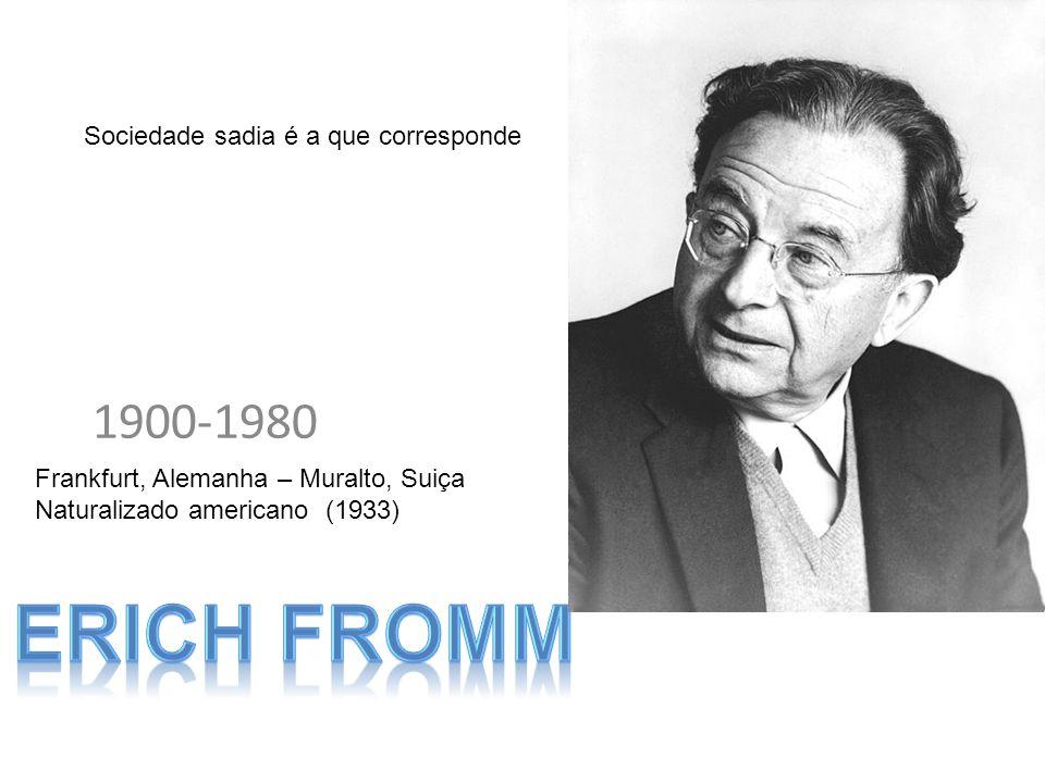 Erich fromm 1900-1980 Sociedade sadia é a que corresponde