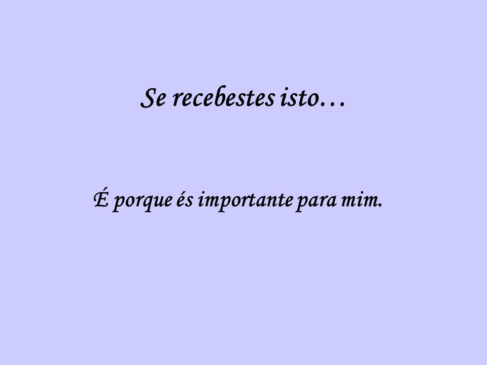 É porque és importante para mim.