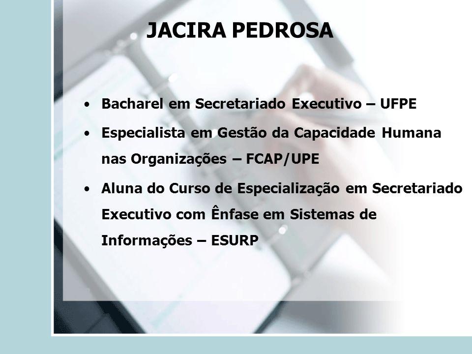 JACIRA PEDROSA Bacharel em Secretariado Executivo – UFPE