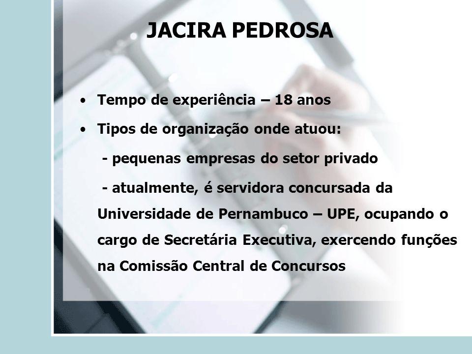 JACIRA PEDROSA Tempo de experiência – 18 anos