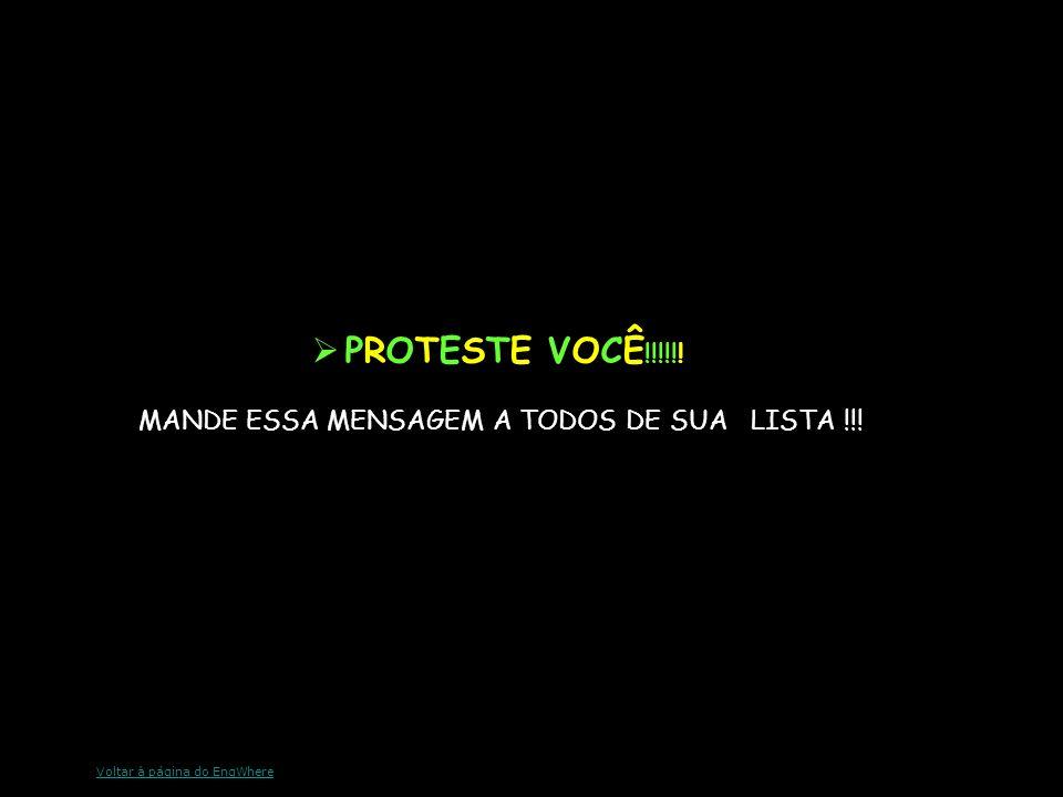 PROTESTE VOCÊ!!!!!! MANDE ESSA MENSAGEM A TODOS DE SUA LISTA !!!