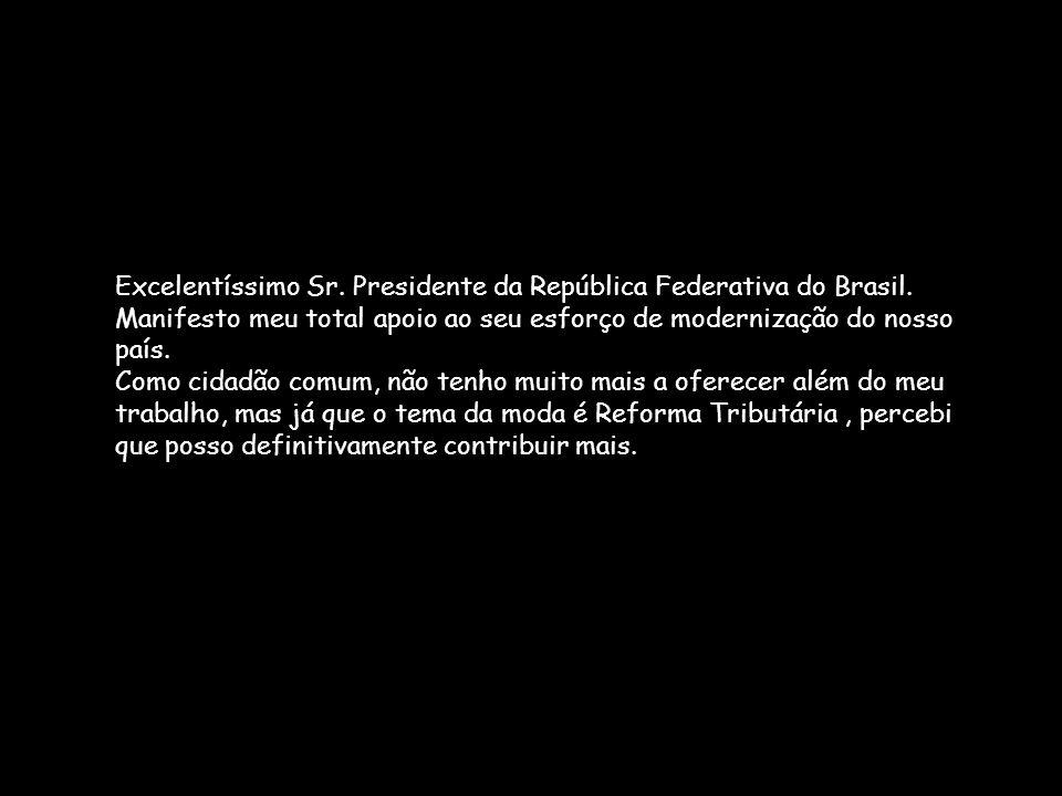 Excelentíssimo Sr. Presidente da República Federativa do Brasil