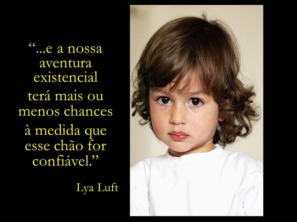 ...e a nossa aventura existencial terá mais ou menos chances