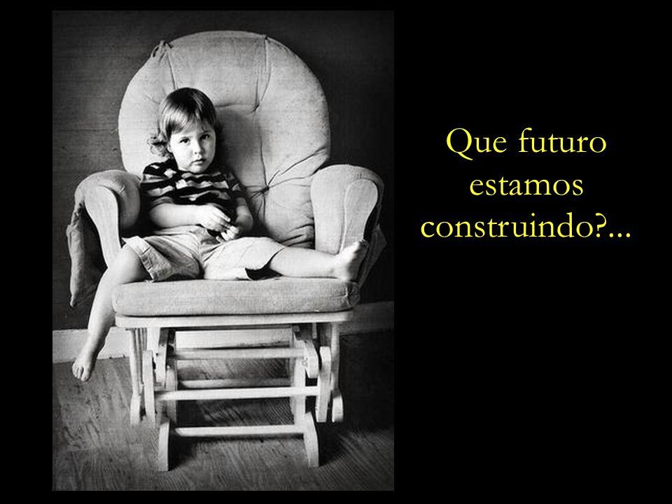 Que futuro estamos construindo ...