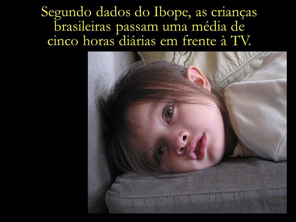 Segundo dados do Ibope, as crianças brasileiras passam uma média de