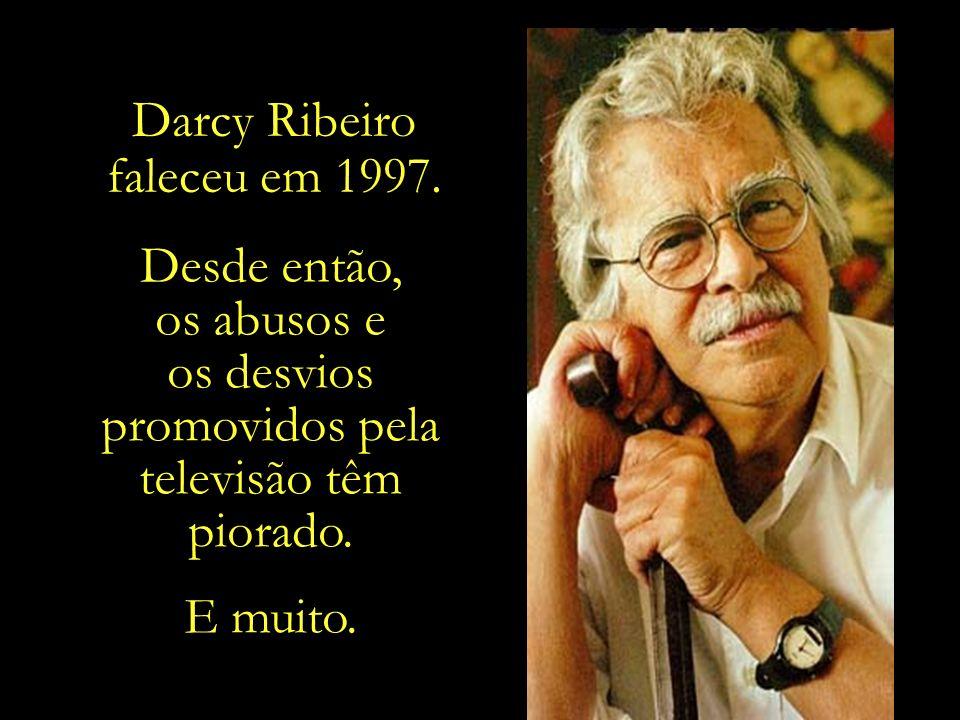 Darcy Ribeiro faleceu em 1997.
