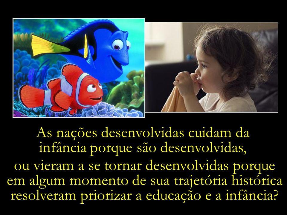 As nações desenvolvidas cuidam da infância porque são desenvolvidas,