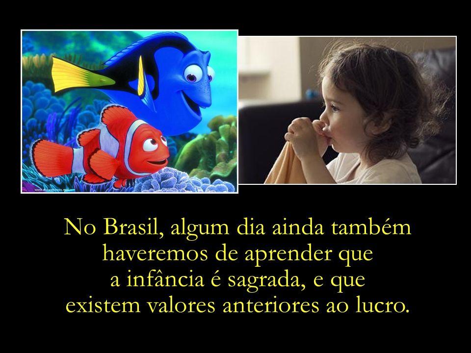 No Brasil, algum dia ainda também haveremos de aprender que