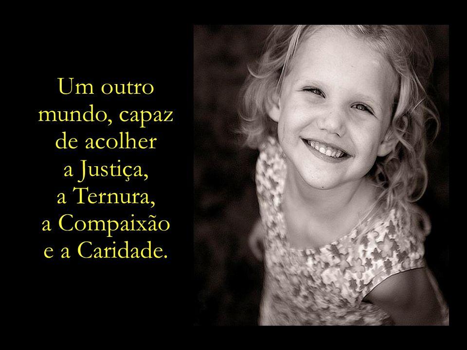 Um outro mundo, capaz de acolher a Justiça, a Ternura, a Compaixão