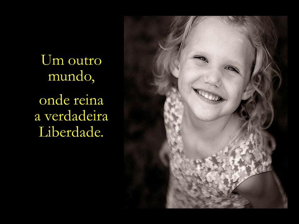 a verdadeira Liberdade.