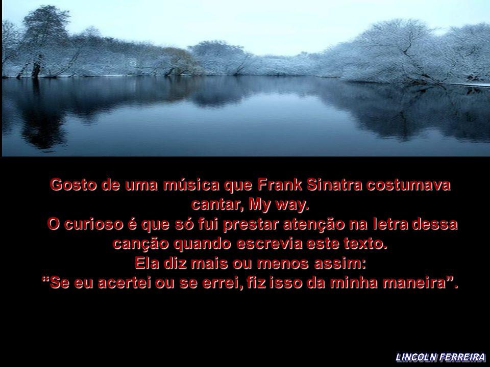 Gosto de uma música que Frank Sinatra costumava cantar, My way.