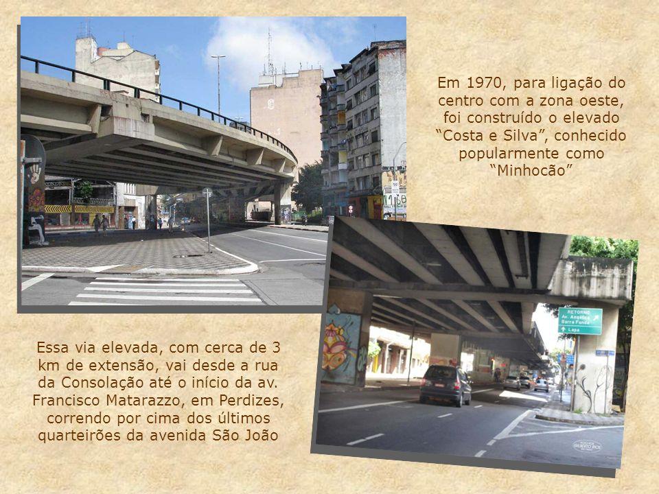 Em 1970, para ligação do centro com a zona oeste, foi construído o elevado Costa e Silva , conhecido popularmente como Minhocão