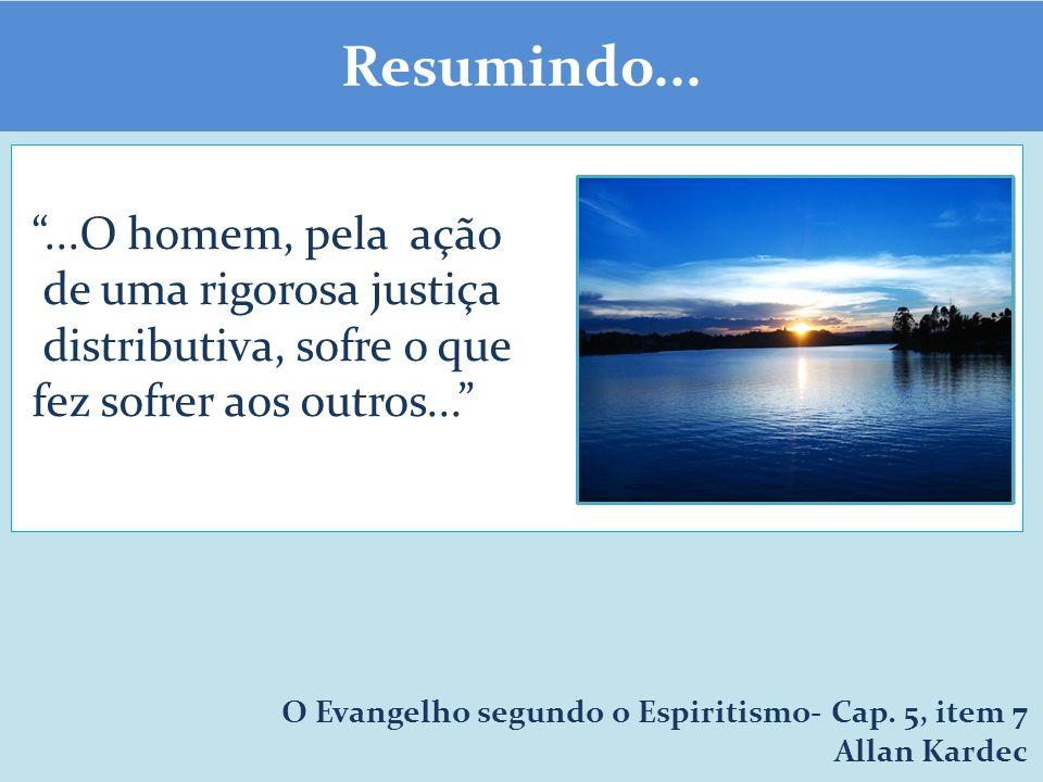 Resumindo... ...O homem, pela ação de uma rigorosa justiça distributiva, sofre o que fez sofrer aos outros...