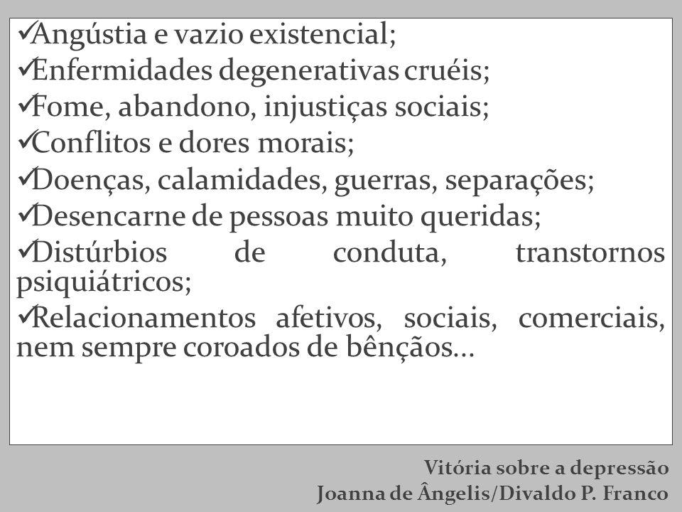 Angústia e vazio existencial; Enfermidades degenerativas cruéis;