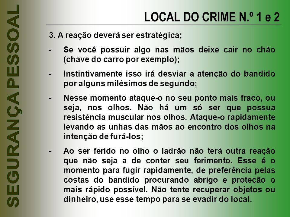 LOCAL DO CRIME N.º 1 e 2 3. A reação deverá ser estratégica;