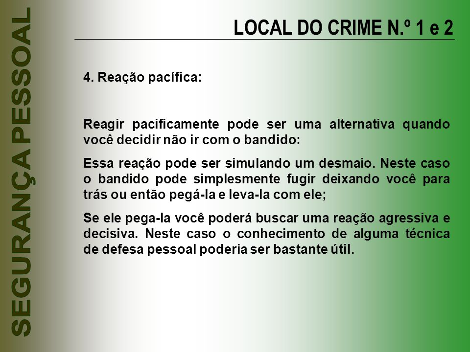 LOCAL DO CRIME N.º 1 e 2 4. Reação pacífica: