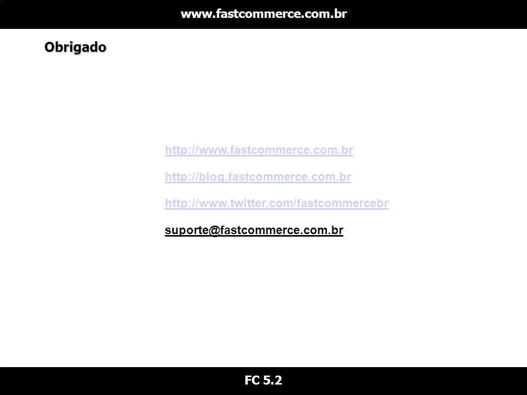 Obrigado www.fastcommerce.com.br http://www.fastcommerce.com.br