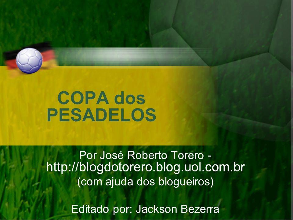 COPA dos PESADELOS Por José Roberto Torero - http://blogdotorero.blog.uol.com.br. (com ajuda dos blogueiros)