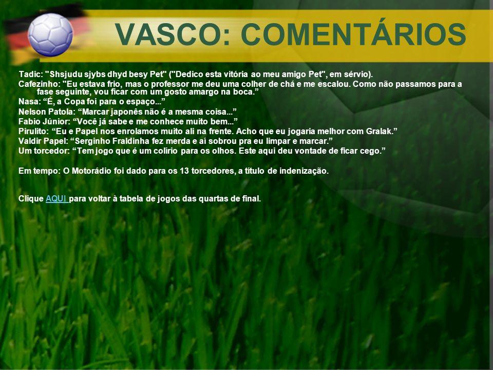 VASCO: COMENTÁRIOS Tadic: Shsjudu sjybs dhyd besy Pet ( Dedico esta vitória ao meu amigo Pet , em sérvio).