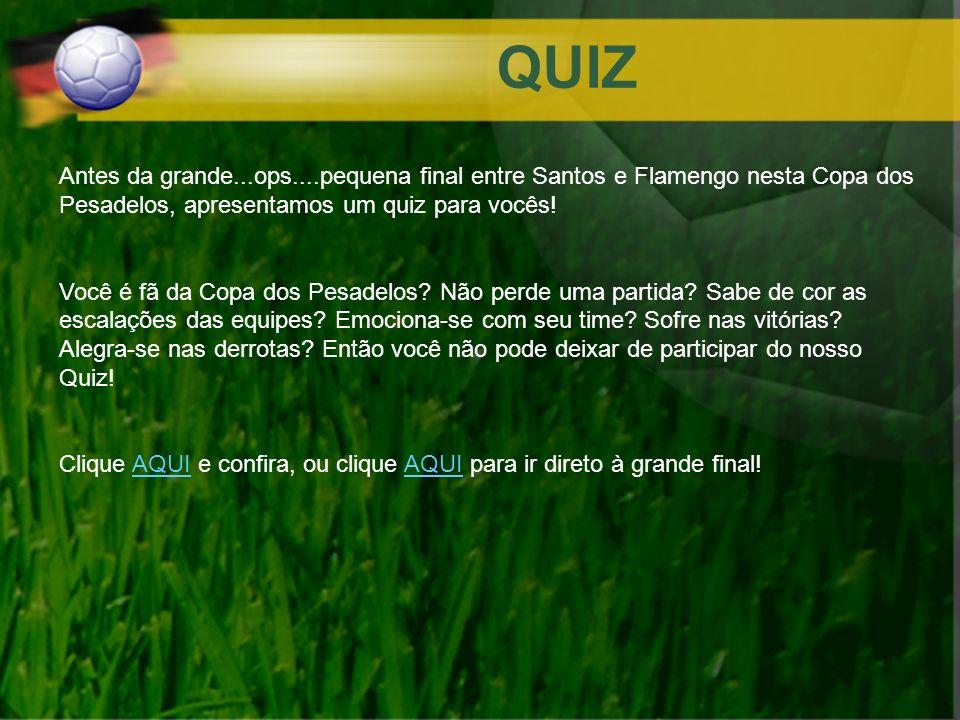 QUIZ Antes da grande...ops....pequena final entre Santos e Flamengo nesta Copa dos Pesadelos, apresentamos um quiz para vocês!