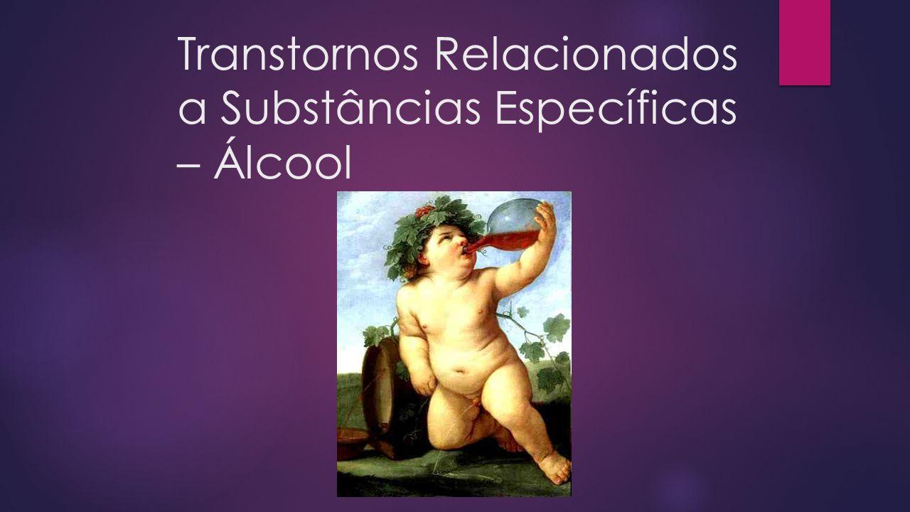 Transtornos Relacionados a Substâncias Específicas – Álcool