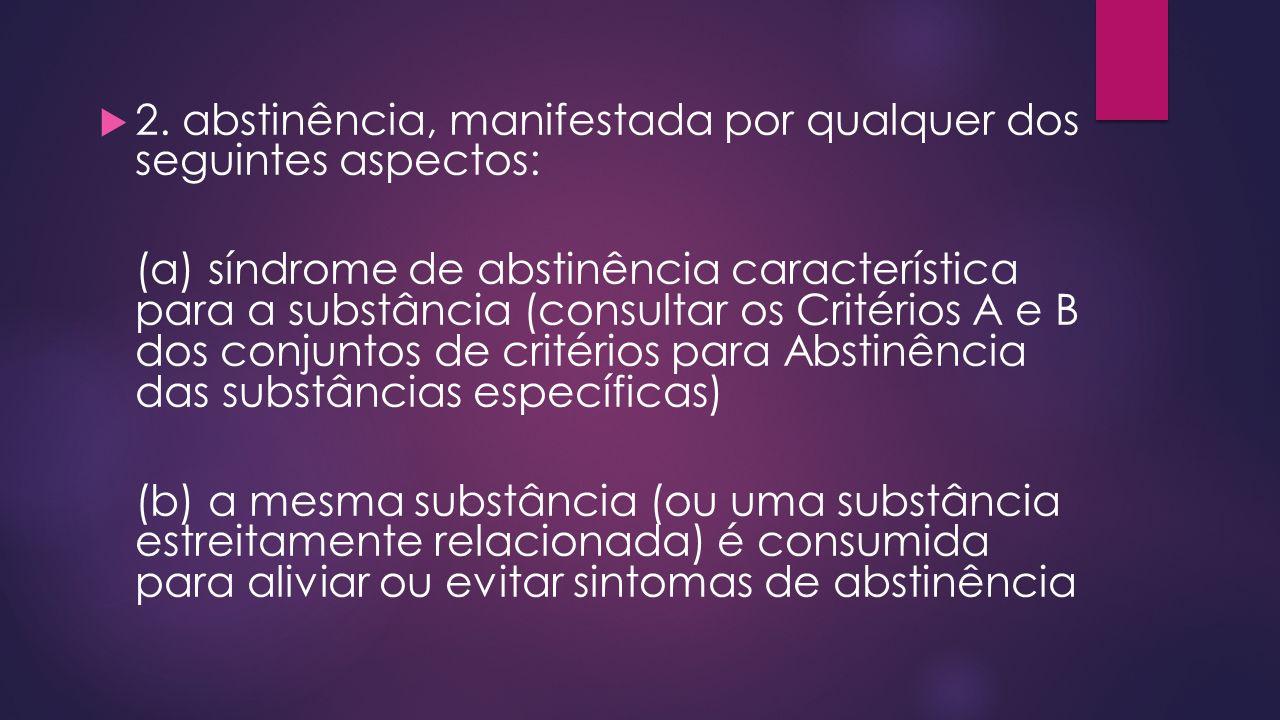2. abstinência, manifestada por qualquer dos seguintes aspectos: