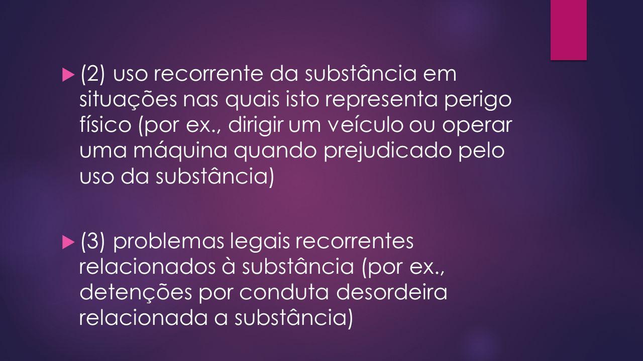 (2) uso recorrente da substância em situações nas quais isto representa perigo físico (por ex., dirigir um veículo ou operar uma máquina quando prejudicado pelo uso da substância)