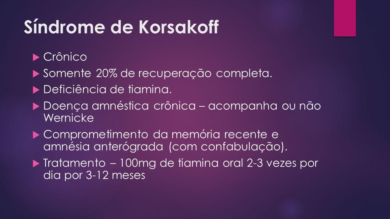 Síndrome de Korsakoff Crônico Somente 20% de recuperação completa.