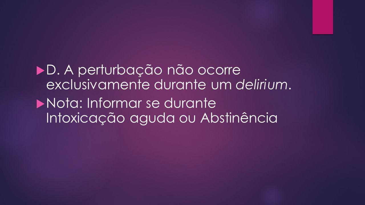 D. A perturbação não ocorre exclusivamente durante um delirium.