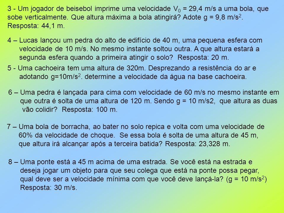 3 - Um jogador de beisebol imprime uma velocidade V0 = 29,4 m/s a uma bola, que