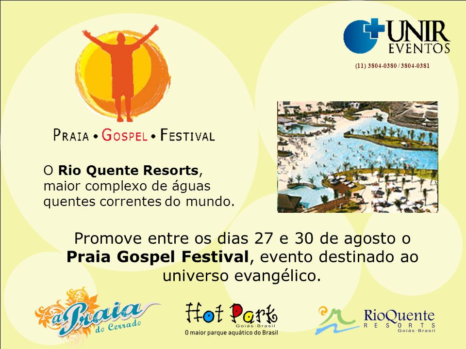 (11) 3804-0380 / 3804-0381 O Rio Quente Resorts, maior complexo de águas quentes correntes do mundo.