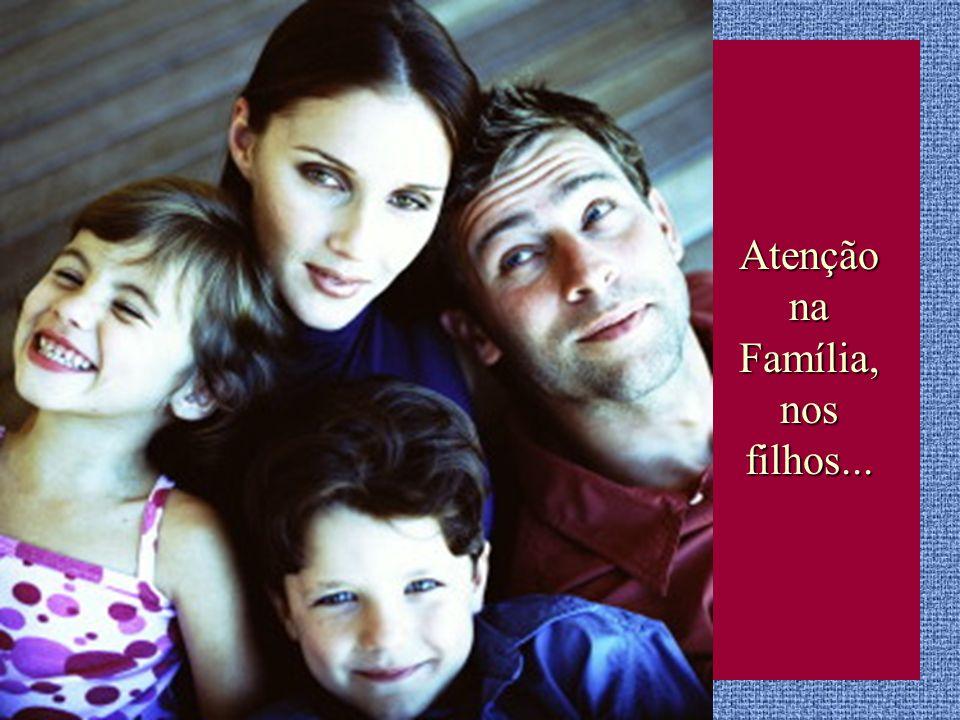 Atenção na Família, nos filhos...