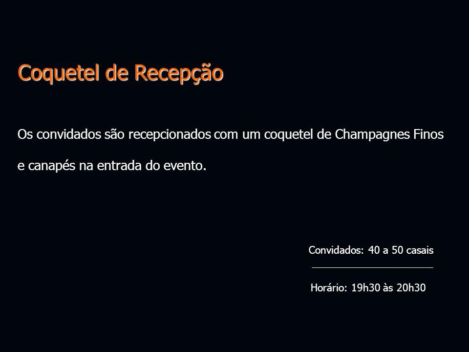 Coquetel de Recepção Os convidados são recepcionados com um coquetel de Champagnes Finos. e canapés na entrada do evento.