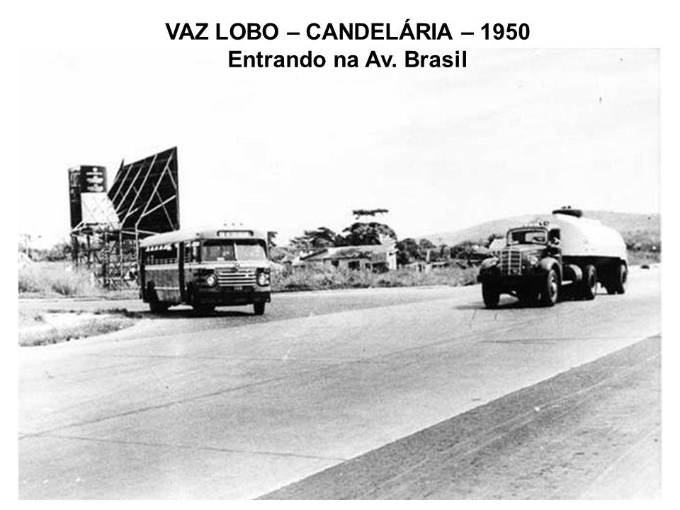 VAZ LOBO – CANDELÁRIA – 1950 Entrando na Av. Brasil