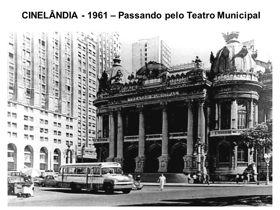 CINELÂNDIA - 1961 – Passando pelo Teatro Municipal