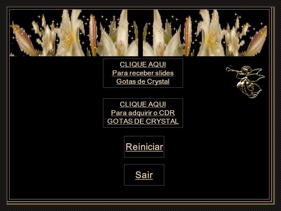 Reiniciar Sair CLIQUE AQUI Para receber slides Gotas de Crystal