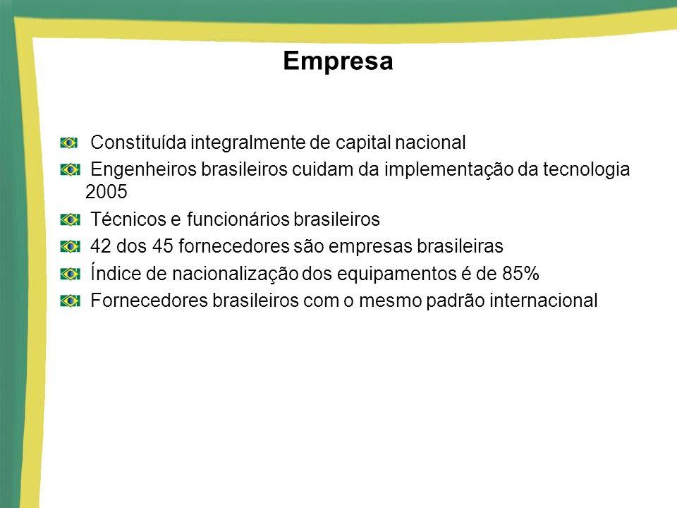 Empresa Constituída integralmente de capital nacional. Engenheiros brasileiros cuidam da implementação da tecnologia 2005.