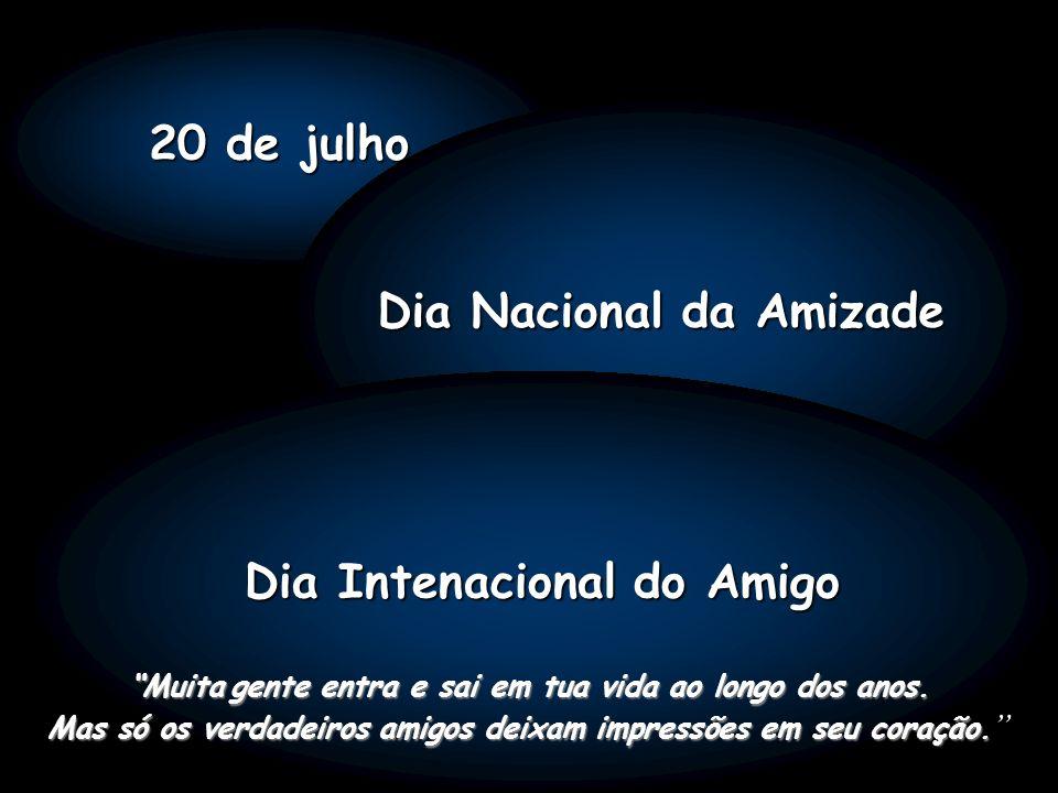 20 de julho Dia Nacional da Amizade Dia Intenacional do Amigo