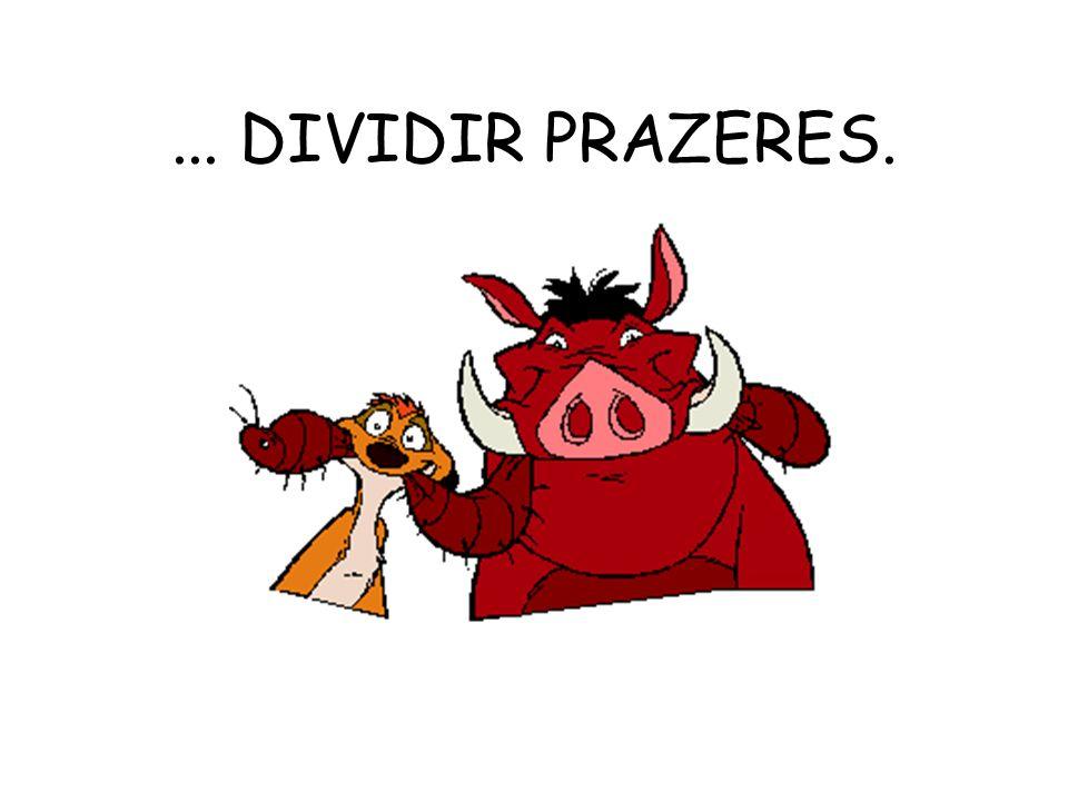 ... DIVIDIR PRAZERES.