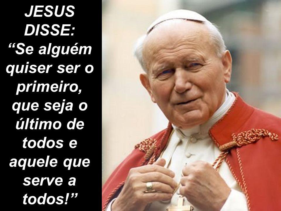 JESUS DISSE: Se alguém quiser ser o primeiro, que seja o último de todos e aquele que serve a todos!